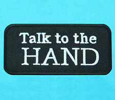 TALK TO THE HAND Message Biker Words Embroidered Text Lettering Iron On Patch