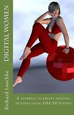 Digital Women : A Tutorial to Create Amazing Pictures Using DAZ 3D Studio by...