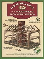 Homebuilding and Woodworking in Colonial America : An Illustrated Source Book...