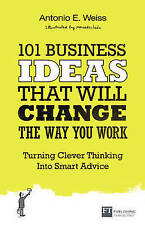 101 Business Ideas That Will Change The Way You Work, Weiss, Antonio E.