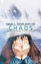 Small Displays of Chaos by Breanna Ficher (2016, Paperback)