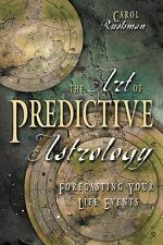 The Art of Predictive Astrology : Forecasting Your Life Events by Carol...
