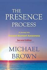 The Presence Process : A Journey into Present Moment Awareness by Michael...