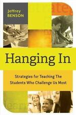Hanging In: Strategies for Teaching the Students Who Challenge Us Most, Jeffrey