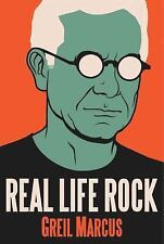 Real Life Rock : The Complete Top Ten Columns, 1986-2014 by Greil Marcus...
