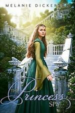 Fairy Tale Romance: The Princess Spy by Melanie Dickerson (2014, Paperback)