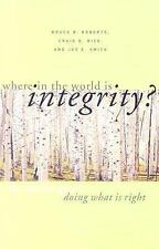 Where in the World Is Integrity? : The Challenge of Doing What Is Right by Joe E