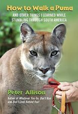 How to Walk a Puma : And Other Things I Learned in the Jungles of South...