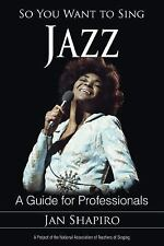 So You Want to Sing: So You Want to Sing Jazz : A Guide for Professionals by...