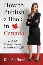 How to Publish a Book in Canada ... and Sell Enough Copies to Make a Profit!...