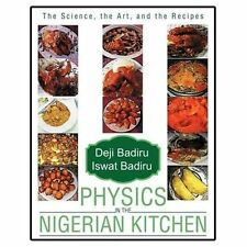 Physics in the Nigerian Kitchen : The Science, the Art, and the Recipes by...