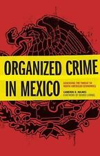 Organized Crime in Mexico : Assessing the Threat to North American Economies...