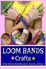 Loom Bands Crafts : Make Beautiful Rubber Band Bracelets, Jewelry, and More!...