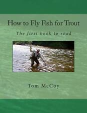How to Fly Fish for Trout : The First Book to Read by Tom McCoy (2013,...