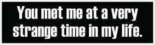 """Fight Club Sticker - You met me at a very strange time in my life - 2.5"""" x 8"""""""
