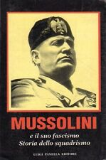 MUSSOLINI  E IL SUO FASCISMO STORIA DELLO SQUADRISMO PANELLA EDITORE (UA654)