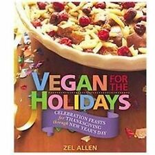 Vegan for the Holidays: Celebration Feasts for Thanksgiving Through New Year's D