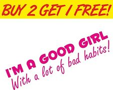 Im a good girl with alot of Bad Habits Funny Sticker Graphic Vinyl Car Laptop