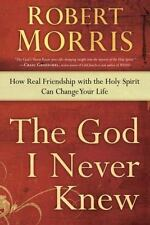 The God I Never Knew : How Real Friendship with the Holy Spirit Can Change Your