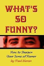 Whats So Funny How to Sharpen Your Sense by Paul Moran (2007, Paperback)