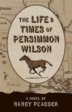 The Life and Times of Persimmon Wilson, Peacock, Nancy, Good Book
