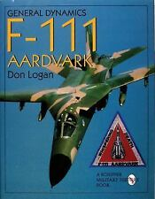 General Dynamics F-111 Aardvark: (Schiffer Military History), Don Logan, Excelle