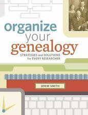 Organize Your Genealogy : Strategies and Solutions for Every Researcher by...