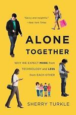 Alone Together : Why We Expect More from Technology and Less from Each Other...