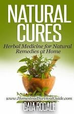 Natural Cures : Herbal Medicine for Natural Remedies at Home by Gaia Rodale...