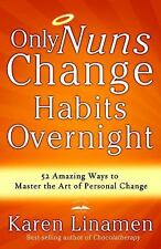 Only Nuns Change Habits Overnight: Fifty-Two Amazing Ways to Master th-ExLibrary