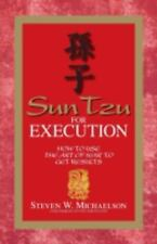 Sun Tzu For Execution: How to Use the Art of War to Get Results Michaelson, Ste