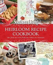 Southern Living Heirloom Recipe Cookbook : The Food We Love from the Times We...