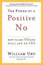 The Power of a Positive No: How to Say No and Still Get to Yes by Ury, William
