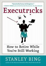 Executricks : Or How to Retire While You're Still Working by Stanley Bing...