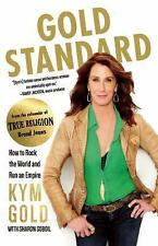 Gold Standard : How to Rock the World and Run an Empire by Kym Gold (2015,...