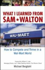 What I Learned From Sam Walton: How to Compete and Thrive in a Wal-Mart World B