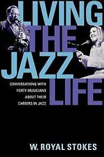 Living the Jazz Life : Conversations with Forty Musicians about Their Careers...