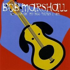 Bob Marshall As Good As My Dog Thinks I Am CD