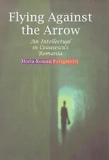 Flying Against the Arrow: An Intellectual in Ceausescu's Romania (Central Europe