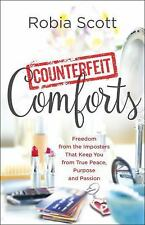 Counterfeit Comforts : Exposing the Imposters That Keep You from True Peace,...