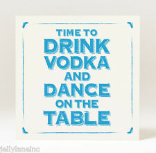 Handmade Time to Drink Vodka and Dance on the Table  Card
