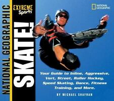 Skate! Your Guide to Blading, Aggressive, Vert, Street, Roller Hockey, Speed an