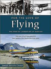 For the Love of Flying: The Story of Laurentian Air Services-ExLibrary