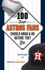 100 Things... Fans Should Know: 100 Things Astros Fans Should Know and Do...