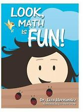 Look, Math Is Fun! by Lisa Hernandez (2016, Hardcover)