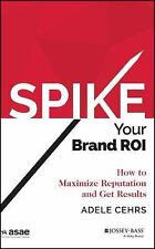 SPIKE your Brand ROI: How to Maximize Reputation and Get Results (ASAE/Jossey-Ba