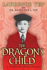 The Dragon's Child : A Story of Angel Island by Laurence Yep and Kathleen S....