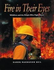 Fire in Their Eyes : Wildfires and the People Who Fight Them by Karen...