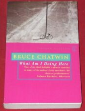 WHAT AM I DOING HERE? ~ Bruce Chatwin
