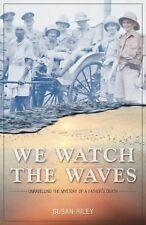 We Watch the Waves : Unravelling the Mystery of a Father's Death by Susan...